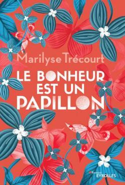 Le bonheur est un papillon - Marilyse Trécourt - Babelio
