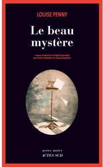 Le Beau mystère / Louise Penny | Penny, Louise (1958-....). Auteur