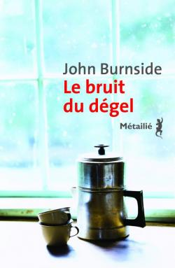 Le bruit du dégel par John Burnside