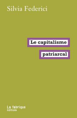 Le capitalisme patriarcal par Silvia Federici