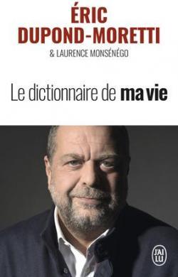 Le dictionnaire de ma vie par Dupond-Moretti