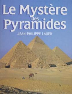 Le mystère des pyramides par Jean-Philippe Lauer