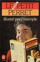 Le petit Perret, illustré par l'exemple. par Perret