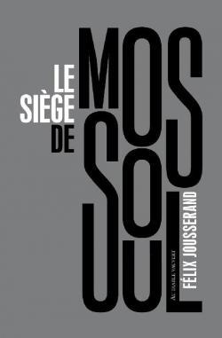 Le siège de Mossoul par Félix Jousserand