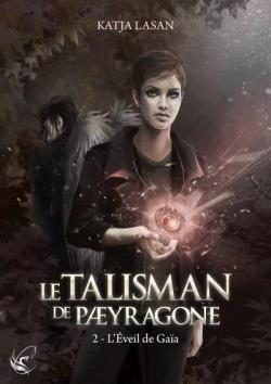 Le talisman de Paeyragone, tome 2 : L\'éveil de Gaia par Katja Lasan