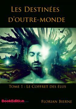 Les destinées d\'outre-monde, tome 1 : Le coffret des élus par Florian Bierne