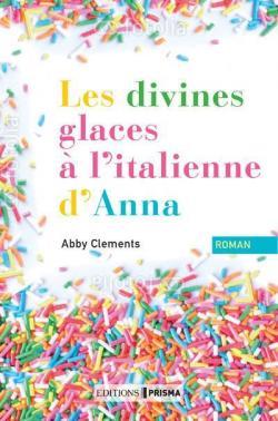 Les divines glaces à l\'italienne d\'Anna par Abby Clements