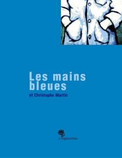 Les mains bleues et Christophe Martin par Les Mains bleues