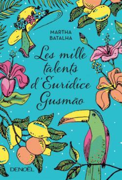 Les mille talents d'Euridice Gusmão (Renrée Littérature 2017) Martha Batalha