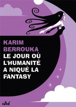Le jour où l\'humanité a niqué la fantasy par Karim Berrouka