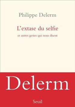 L\'extase du selfie par Philippe Delerm