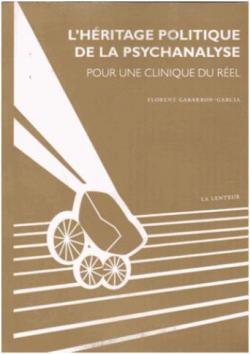 L\'héritage politique de la psychanalyse - Pour une clinique du réel par Florent Gabarron-Garcia