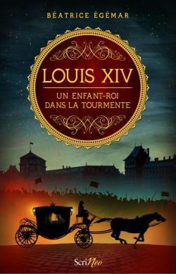 Louis XIV : Un enfant-roi dans la tourmente par Egémar