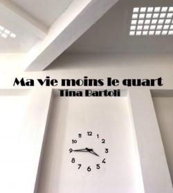 Ma vie moins le quart par Tina Bartoli
