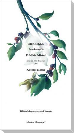 Mireille, poème provençal de Frédéric Mistral mis en vers français - Georges Martin