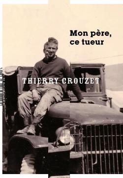 Mon père, ce tueur - Thierry Crouzet