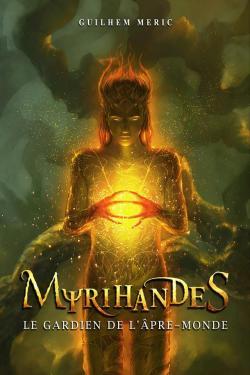 Myrihandes, tome 2 : Le Gardien de l\'Âpre-Monde par Guilhem Méric