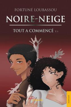 Noire-Neige, tome 1 : Tout a commencé par Fortuné Loubassou