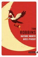 Tom Robbins - Nature morte avec pivert