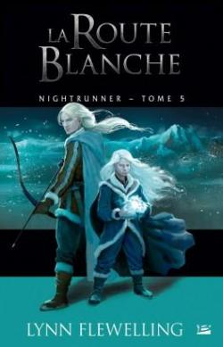 Nightrunner, tome 5 : La Route blanche par Lynn Flewelling