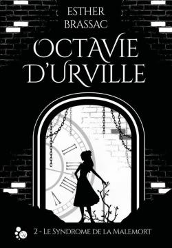 Critique de Octavie D'Urville 2 : Le syndrome de la malemort - Esther Brassac par Sharon