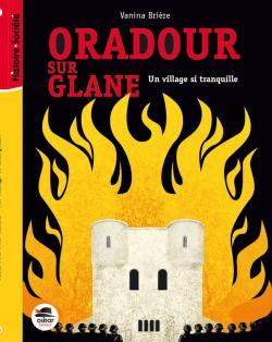 Oradour-Sur-Glane - Un Village Si Tranquille par Briere