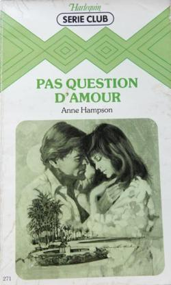 Pas question d'amour par Anne Hampson