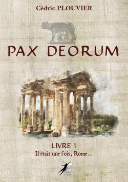 Pax Deorum - Livre I : Il était une fois, Rome... par Cédric Plouvier
