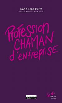 Profession chaman d'entreprise par David Denis Hertz