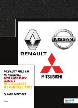 Renault - Nissan - Mitsubishi de l\'Alliance  à la mésalliance par Claude Patfoort