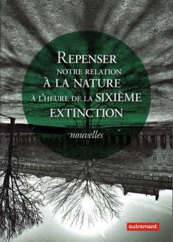 Repenser notre relation à la Nature à l\'heure de la sixième extinction par  Ministères de la Transition écologique et solidaire et de la Culture