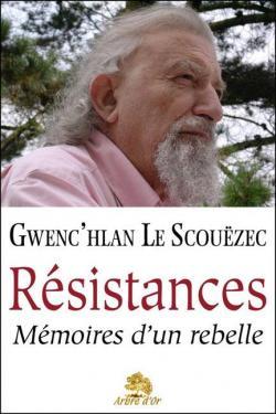 Résistances  Mémoires d\'un rebelle par Gwenc\'hlan Le Scouëzec