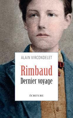 Rimbaud : Dernier voyage par Alain Vircondelet