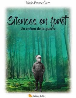 Silences en forêt. Un enfant de la guerre. par Marie-France Clerc