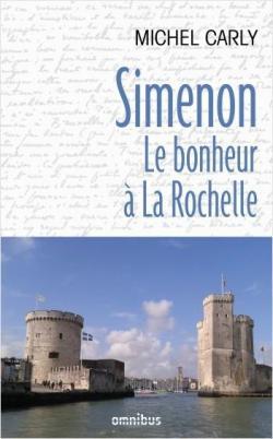 Simenon, le bonheur à La Rochelle par Michel Carly