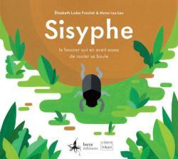 Sisyphe : Le bousier qui en avait assez de rouler sa boule par Élisabeth Ludes Fraulob