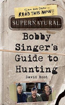 Supernatural Bobby Singer's Guide to Hunting par David Reed
