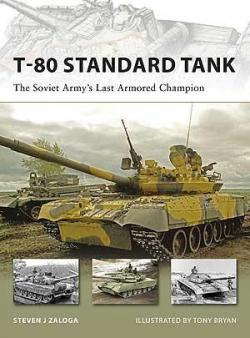 T-80 Standard Tank. The Soviet Army's Last Armored Champion par Zaloga