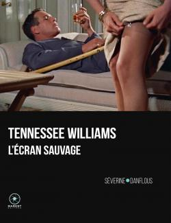 Tennessee Williams, l'écran sauvage par Séverine Danflous