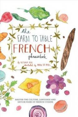 The Farm to Table French Phrasebook: Master the Culture, Language and Savoir Faire of French Cuisine par Victoria Mas
