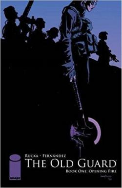 The Old Guard, tome 1 : Opening Fire par Greg Rucka