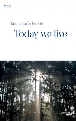 Today we live par Emmanuelle Pirotte