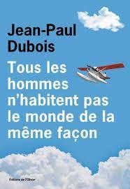 Critique de Tous les hommes n'habitent pas le monde de la même façon - Jean-Paul Dubois par Chestakova