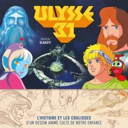 Ulysse 31 L'histoire illustrée d'un dessin animé culte de notre enfance par Maroin Eluasti