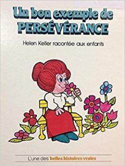 Un bon exemple de persévérance : Helen Keller racontée aux enfants - Babelio