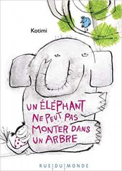 Un éléphant ne peut pas monter dans un arbre par Kotimi