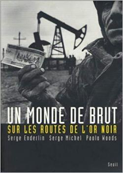 Un monde de brut : Sur les routes de l\'or noir par Serge Enderlin