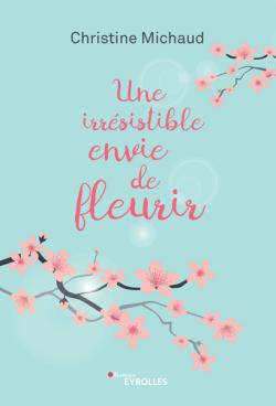 Une irrésistible envie de fleurir par Christine Michaud