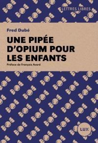 Une pipée d'opium pour les enfants par Fred Dubé