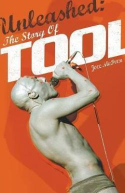 Unleashed : The story of tool par Joel McIver